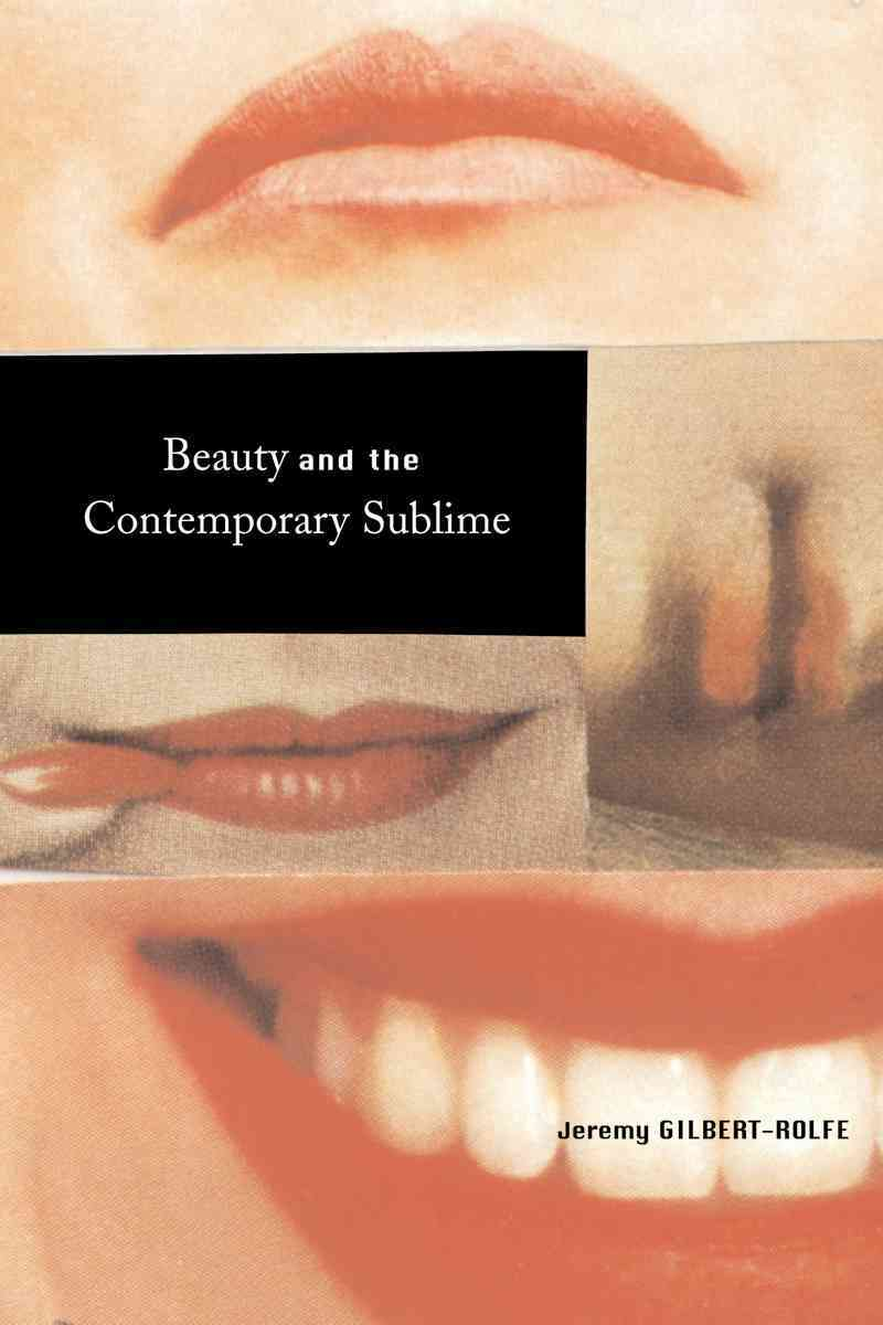 Beauty and the Contemporary Sublime By Gilbert-Rolfe, Jeremy